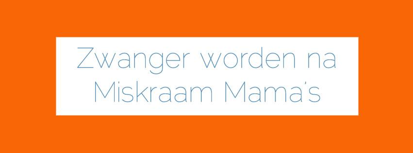 Zwanger Worden Na Miskraam Miskraam Mamas Lotgenoten Steun